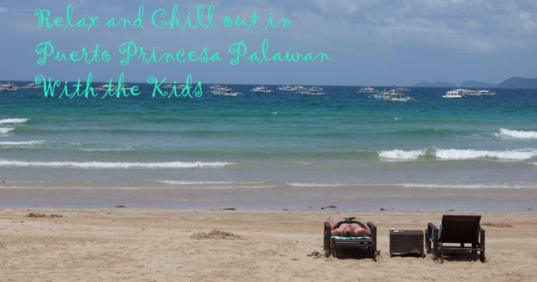 Relax and Chill out in Puerto Princesa Palawan with the Kids